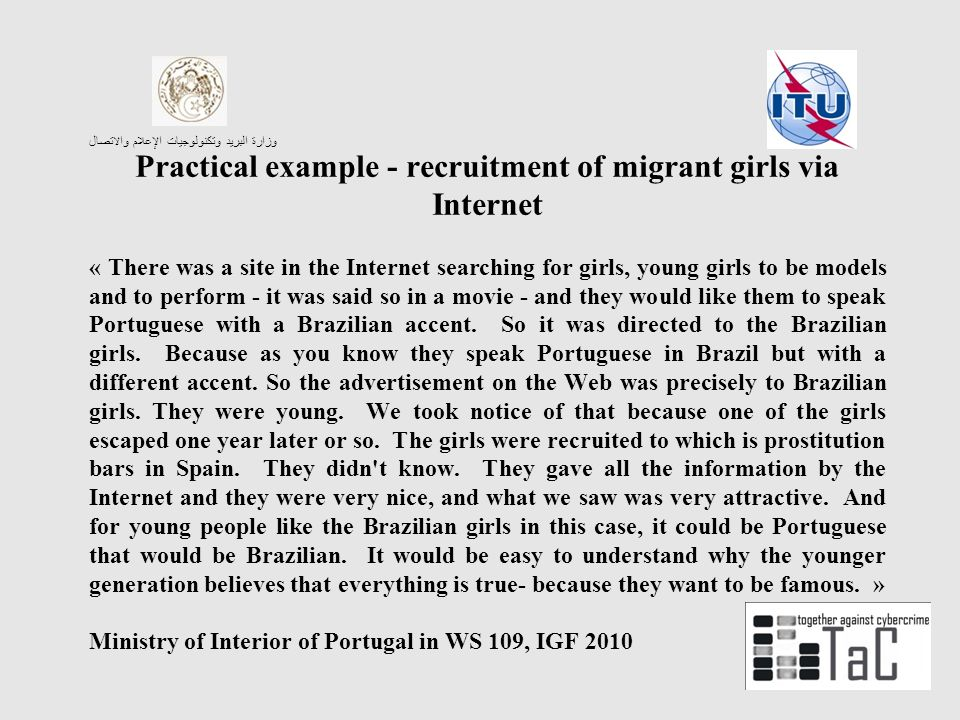 وزارة البريد وتكنولوجيات الإعلام والاتصال Practical example - recruitment of migrant girls via Internet « There was a site in the Internet searching for girls, young girls to be models and to perform - it was said so in a movie - and they would like them to speak Portuguese with a Brazilian accent.