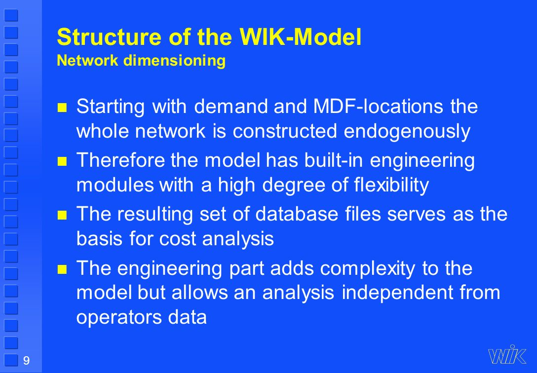 9 Structure of the WIK-Model Network dimensioning Starting with demand and MDF-locations the whole network is constructed endogenously Therefore the m