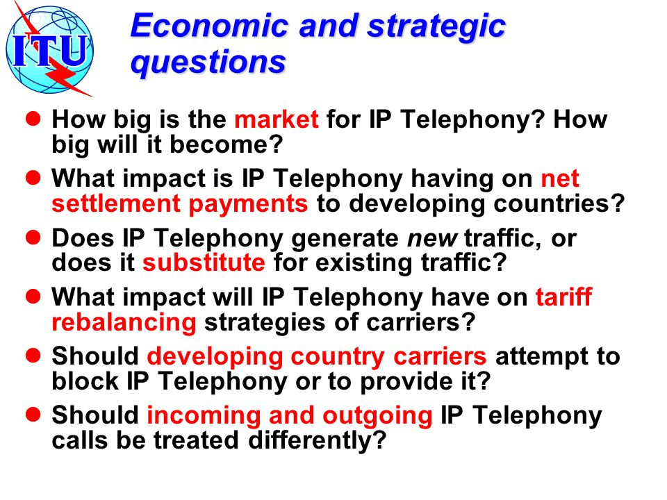 Economic and strategic questions How big is the market for IP Telephony.