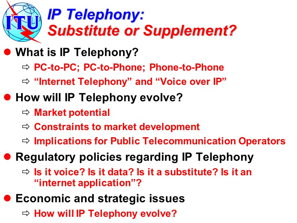IP Telephony: Substitute or Supplement. What is IP Telephony.