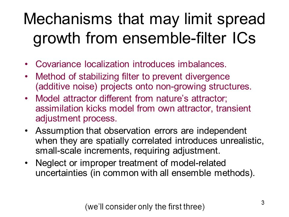 3 Mechanisms that may limit spread growth from ensemble-filter ICs Covariance localization introduces imbalances.