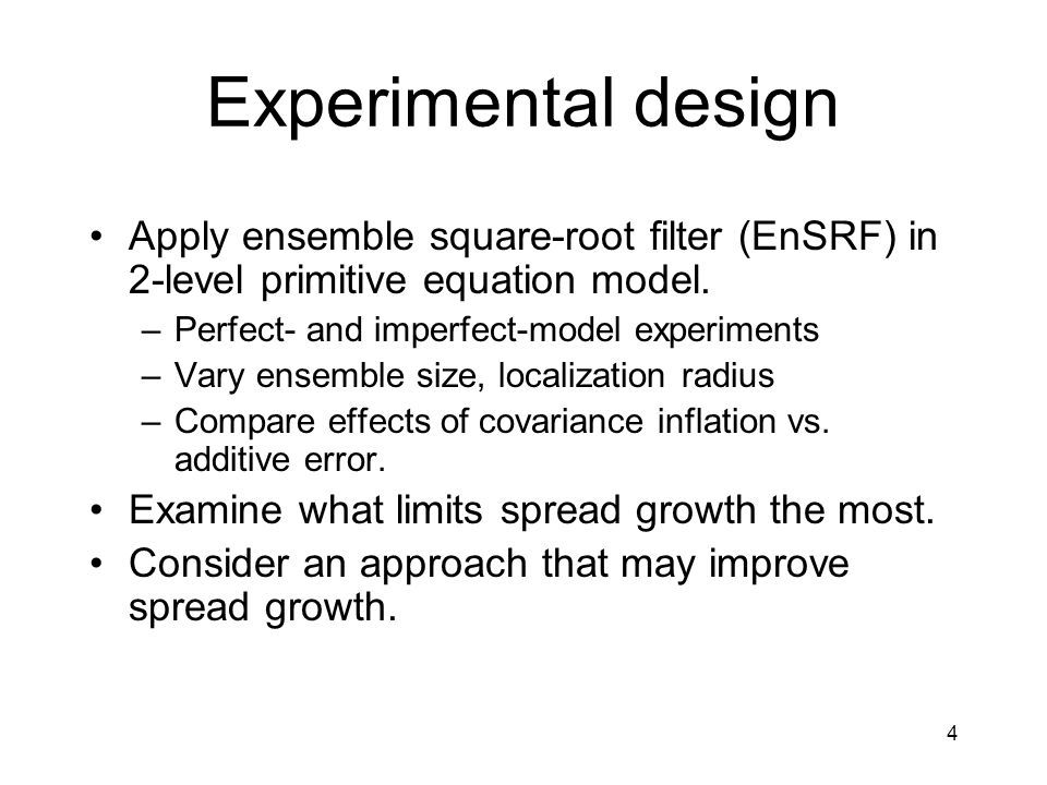 4 Experimental design Apply ensemble square-root filter (EnSRF) in 2-level primitive equation model.