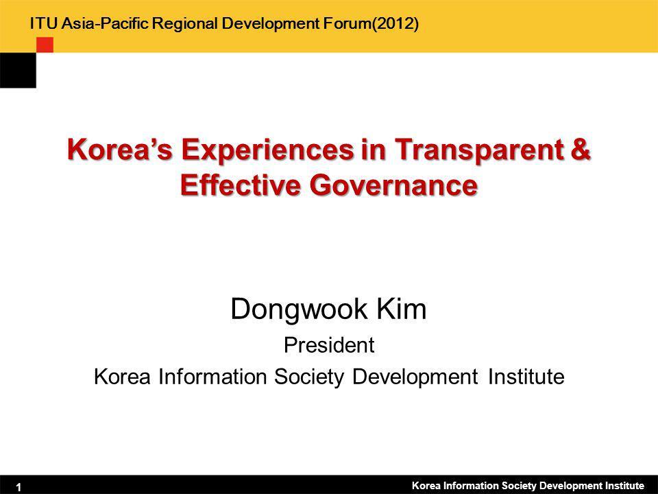 Korea Information Society Development Institute Koreas Experiences in Transparent & Effective Governance 1 ITU Asia-Pacific Regional Development Forum