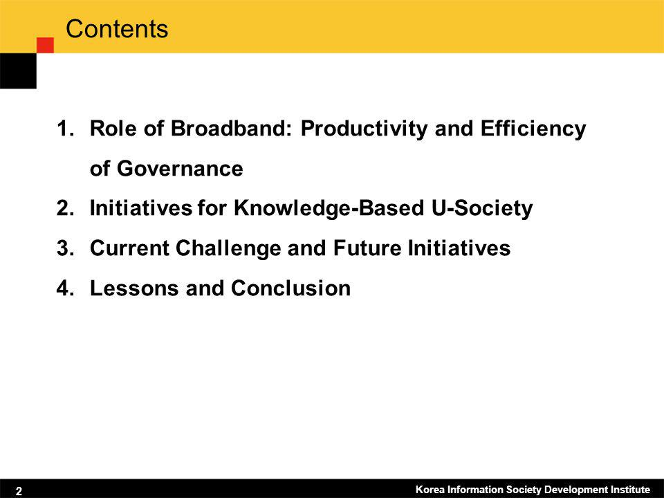 2 Contents 1.Role of Broadband: Productivity and Efficiency of Governance 2.Initiatives for Knowledge-Based U-Society 3.Current Challenge and Future I