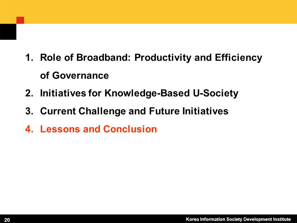 Korea Information Society Development Institute 20 1.Role of Broadband: Productivity and Efficiency of Governance 2.Initiatives for Knowledge-Based U-