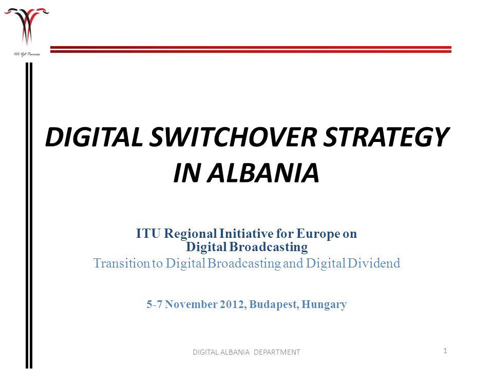 DIGITAL SWITCHOVER STRATEGY IN ALBANIA ITU Regional Initiative for Europe on Digital Broadcasting Transition to Digital Broadcasting and Digital Divid