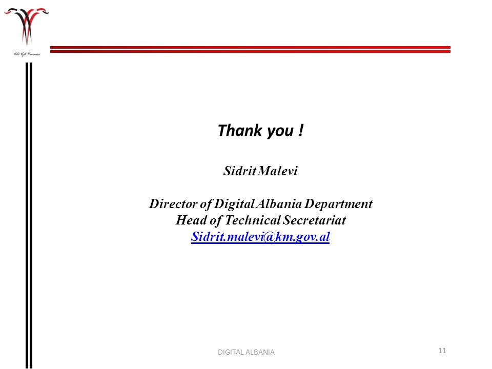 DIGITAL ALBANIA 11 Thank you ! Sidrit Malevi Director of Digital Albania Department Head of Technical Secretariat Sidrit.malevi@km.gov.al