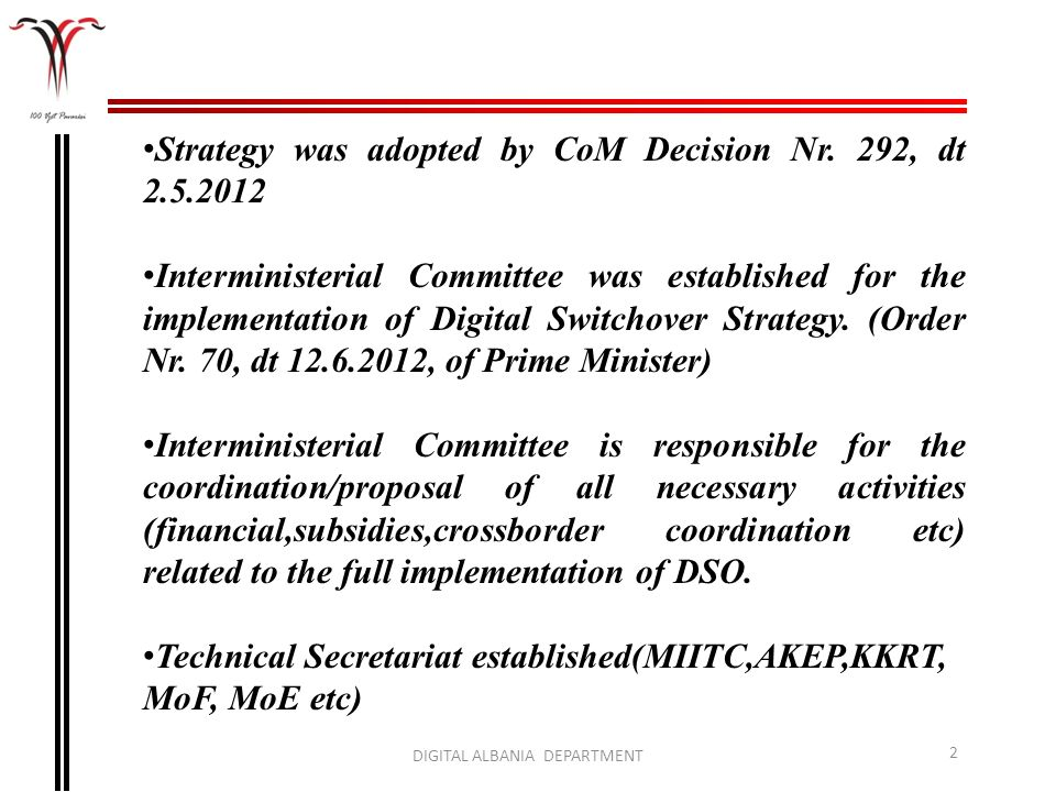 2 Strategy was adopted by CoM Decision Nr. 292, dt 2.5.2012 Interministerial Committee was established for the implementation of Digital Switchover St