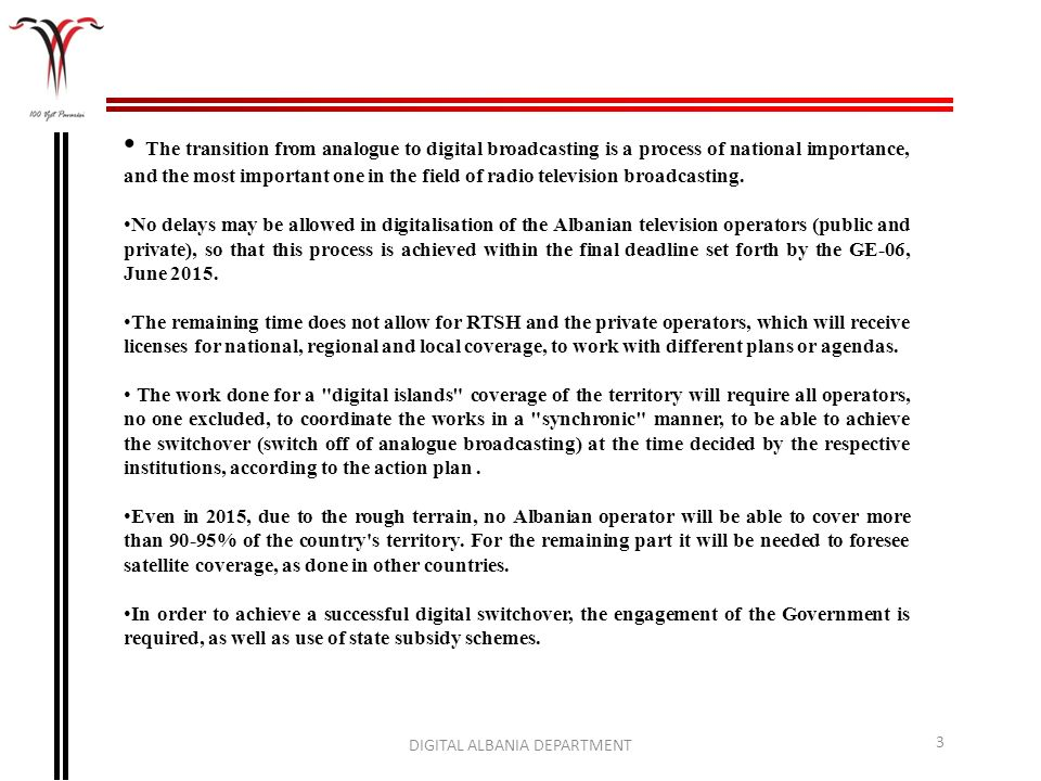 DIGITAL ALBANIA DEPARTMENT 3 The transition from analogue to digital broadcasting is a process of national importance, and the most important one in t