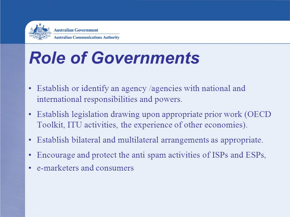 Role of Governments Establish or identify an agency /agencies with national and international responsibilities and powers.