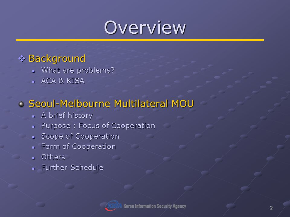 2 Overview Background Background What are problems? What are problems? ACA & KISA ACA & KISA Seoul-Melbourne Multilateral MOU A brief history A brief