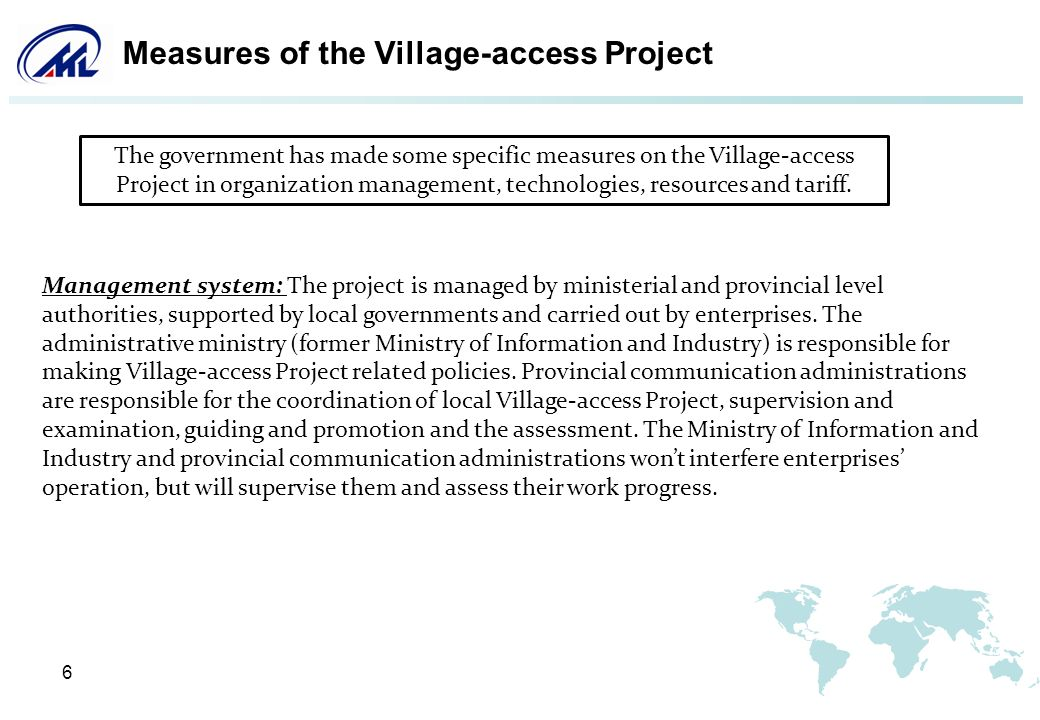 6 Measures of the Village-access Project Management system: The project is managed by ministerial and provincial level authorities, supported by local governments and carried out by enterprises.