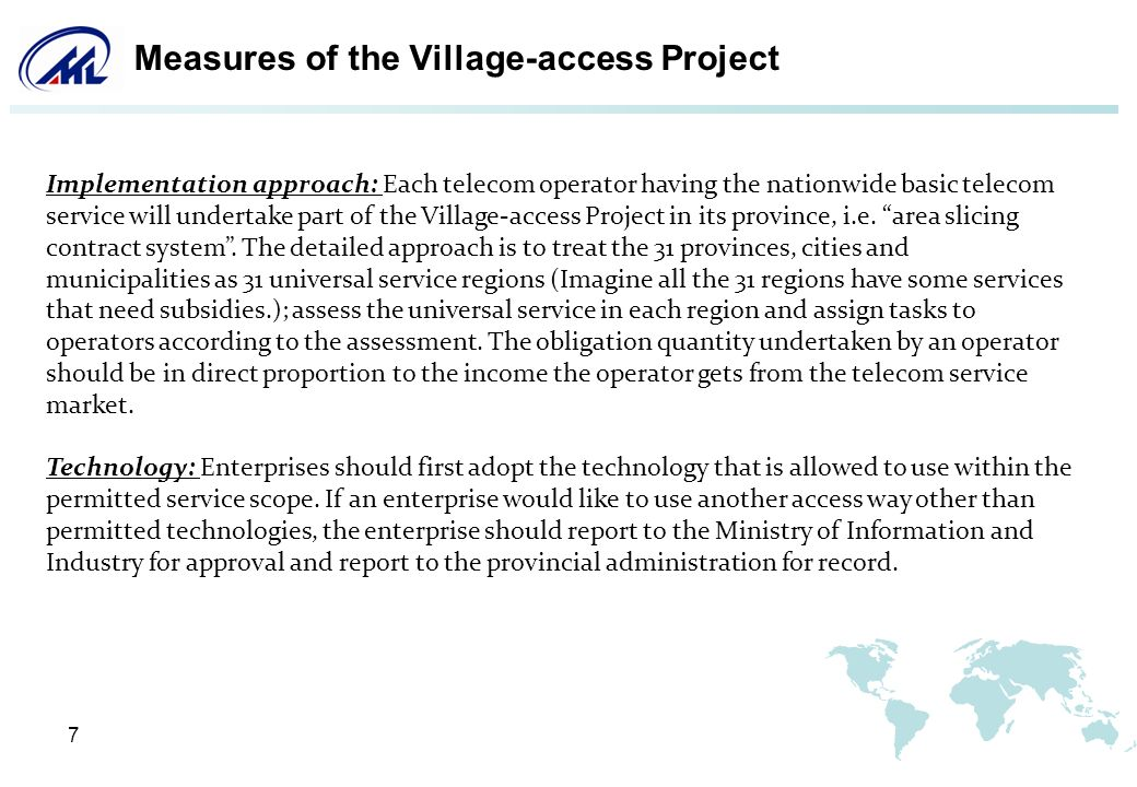 7 Measures of the Village-access Project Implementation approach: Each telecom operator having the nationwide basic telecom service will undertake part of the Village-access Project in its province, i.e.