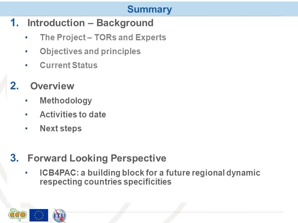 International Telecommunication Union Summary 1. Introduction – Background The Project – TORs and Experts Objectives and principles Current Status 2.