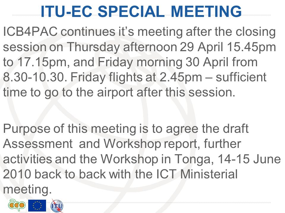 International Telecommunication Union ITU-EC SPECIAL MEETING ICB4PAC continues its meeting after the closing session on Thursday afternoon 29 April 15.45pm to 17.15pm, and Friday morning 30 April from
