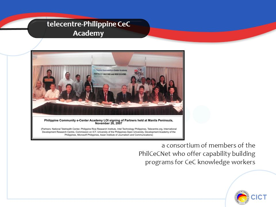 CICT telecentre-Philippine CeC Academy a consortium of members of the PhilCeCNet who offer capability building programs for CeC knowledge workers