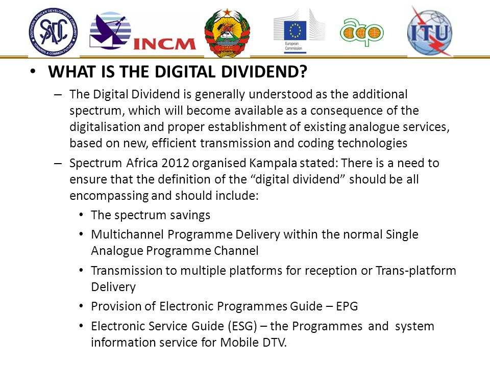 WHAT IS THE DIGITAL DIVIDEND? – The Digital Dividend is generally understood as the additional spectrum, which will become available as a consequence