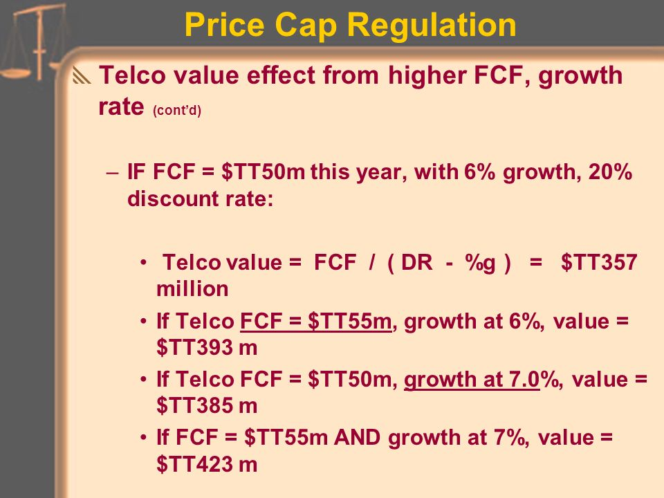 Price Cap Regulation Telco value effect from higher FCF, growth rate –Firm value is SUM of present value of its future free cash flow to equity (FCF) discounted at investors required return