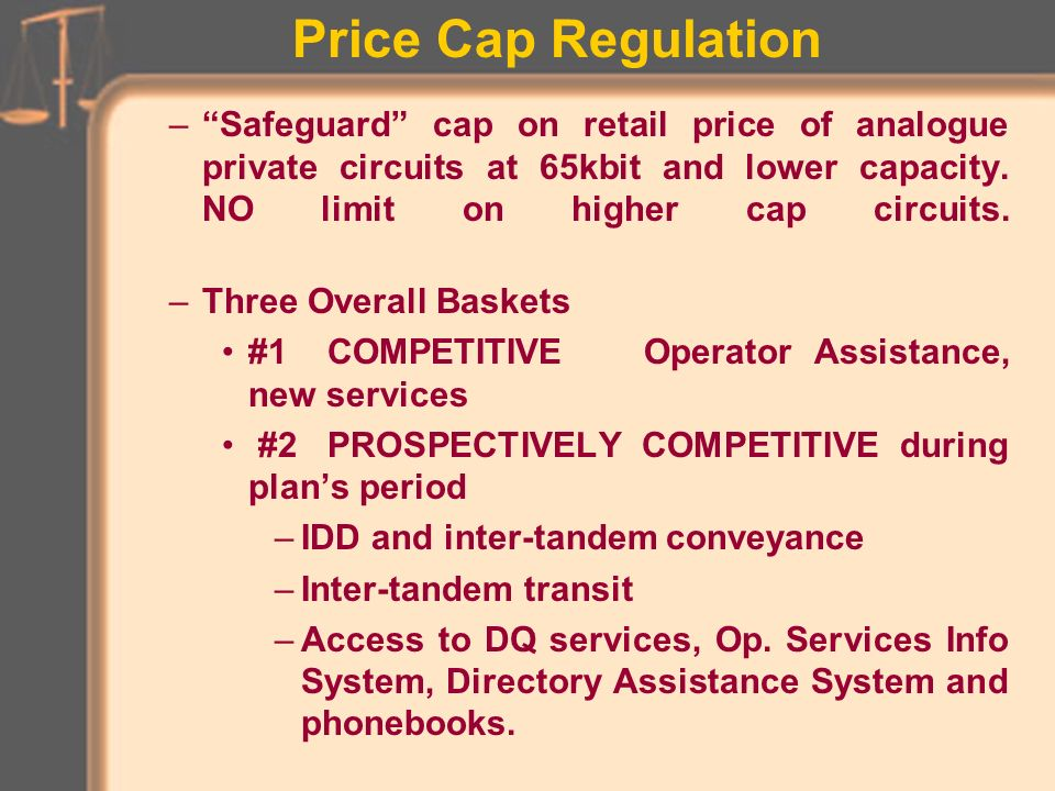 Price Cap Regulation Oftel - BT Price Regulation (contd) –Small business safeguard cap requires calling package be available at same level as residence reference tariff.