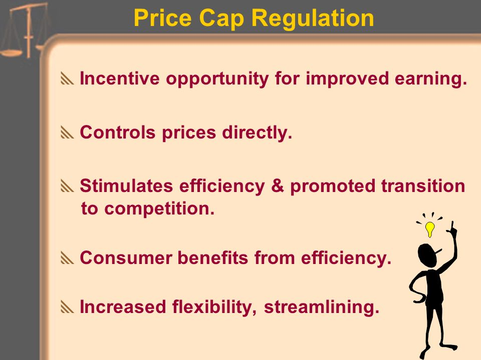 Price Cap Regulation –Plan formula; PI (t) = CPI (t-1) – X + exogenous adj PI (t) = max price increase in the current year CPI (t-1) = Inflation measure X = expected productivity