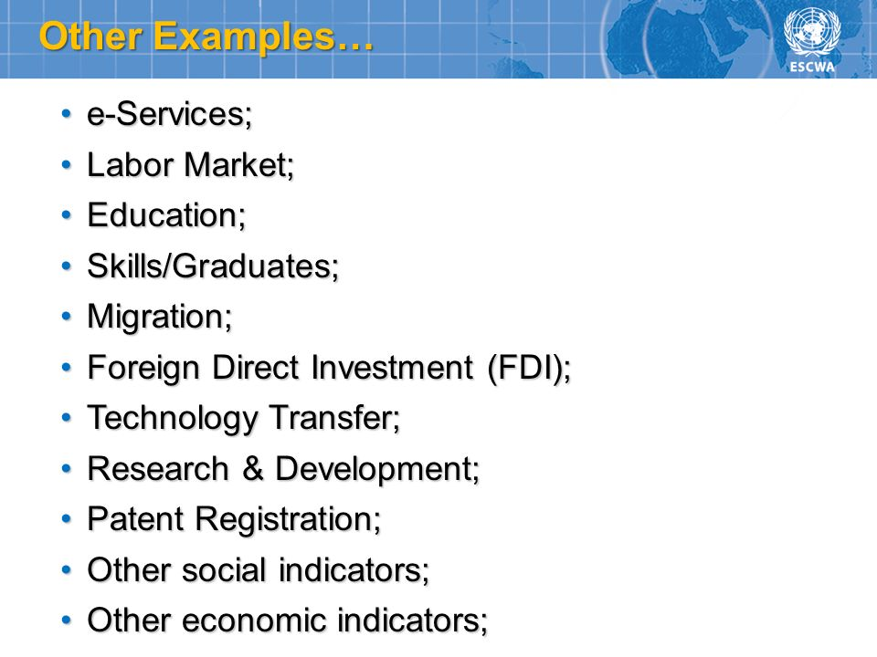 Other Examples… e-Services;e-Services; Labor Market;Labor Market; Education;Education; Skills/Graduates;Skills/Graduates; Migration;Migration; Foreign