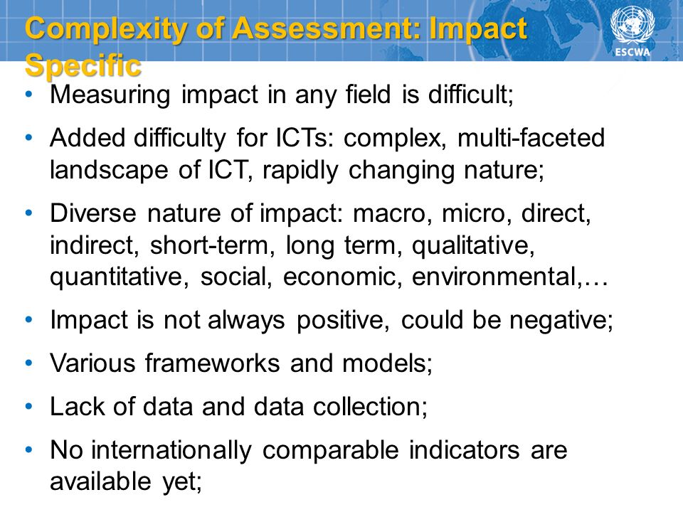 Measuring impact in any field is difficult; Added difficulty for ICTs: complex, multi-faceted landscape of ICT, rapidly changing nature; Diverse natur