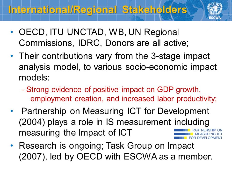 OECD, ITU UNCTAD, WB, UN Regional Commissions, IDRC, Donors are all active; Their contributions vary from the 3-stage impact analysis model, to variou