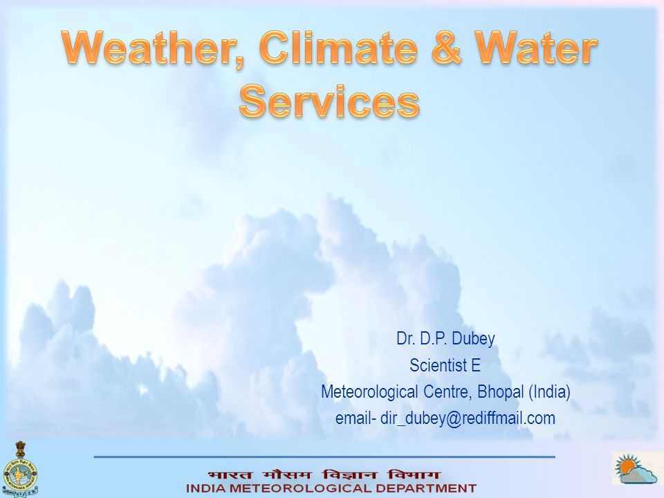 Dr. D.P. Dubey Scientist E Meteorological Centre, Bhopal (India) email- dir_dubey@rediffmail.com