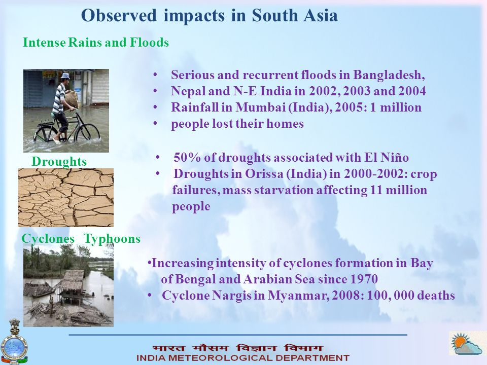 Observed impacts in South Asia Intense Rains and Floods Droughts Cyclones / Typhoons Serious and recurrent floods in Bangladesh, Nepal and N-E India i