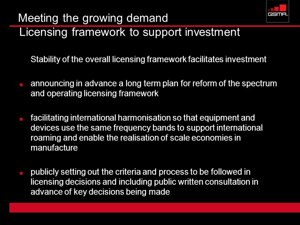 Meeting the growing demand Licensing framework to support investment Stability of the overall licensing framework facilitates investment announcing in
