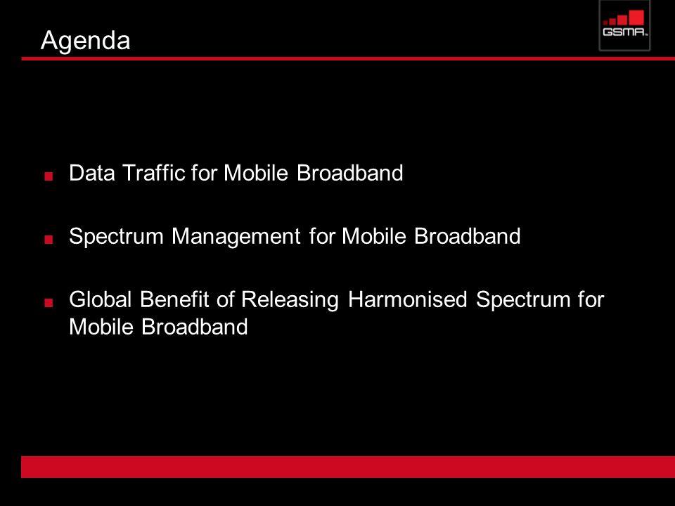 Agenda Data Traffic for Mobile Broadband Spectrum Management for Mobile Broadband Global Benefit of Releasing Harmonised Spectrum for Mobile Broadband