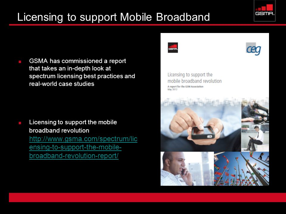 Licensing to support Mobile Broadband GSMA has commissioned a report that takes an in-depth look at spectrum licensing best practices and real-world c