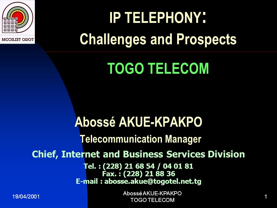 19/04/2001 Abossé AKUE-KPAKPO TOGO TELECOM 1 Abossé AKUE-KPAKPO Telecommunication Manager Chief, Internet and Business Services Division Tel. : (228)