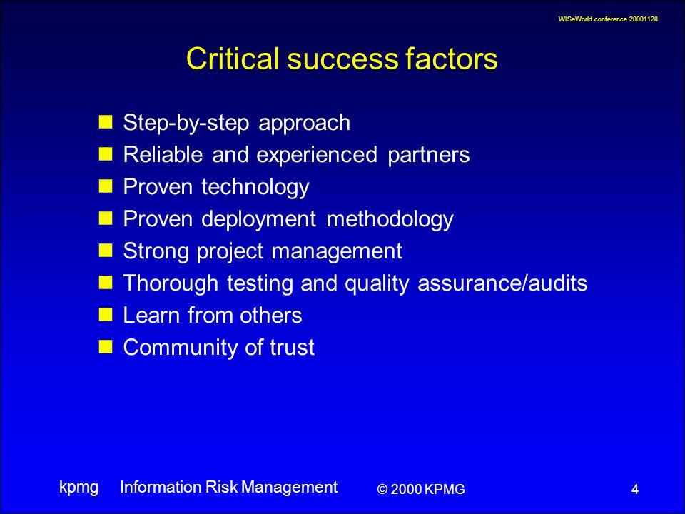 WISeWorld conference 20001128 Information Risk Management kpmg 4 © 2000 KPMG Critical success factors Step-by-step approach Reliable and experienced p