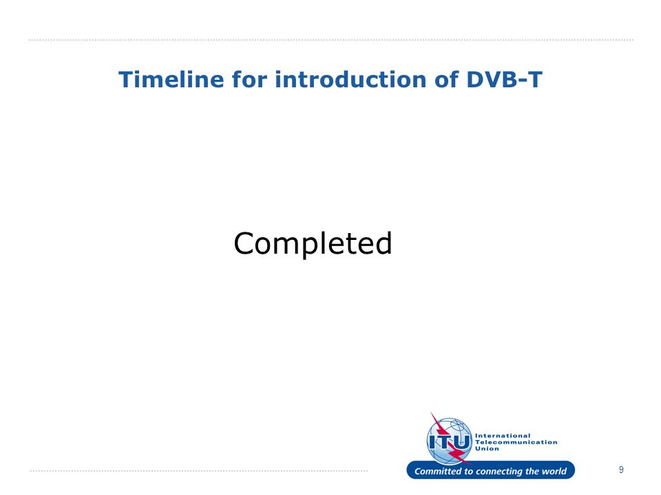 9 Timeline for introduction of DVB-T Completed