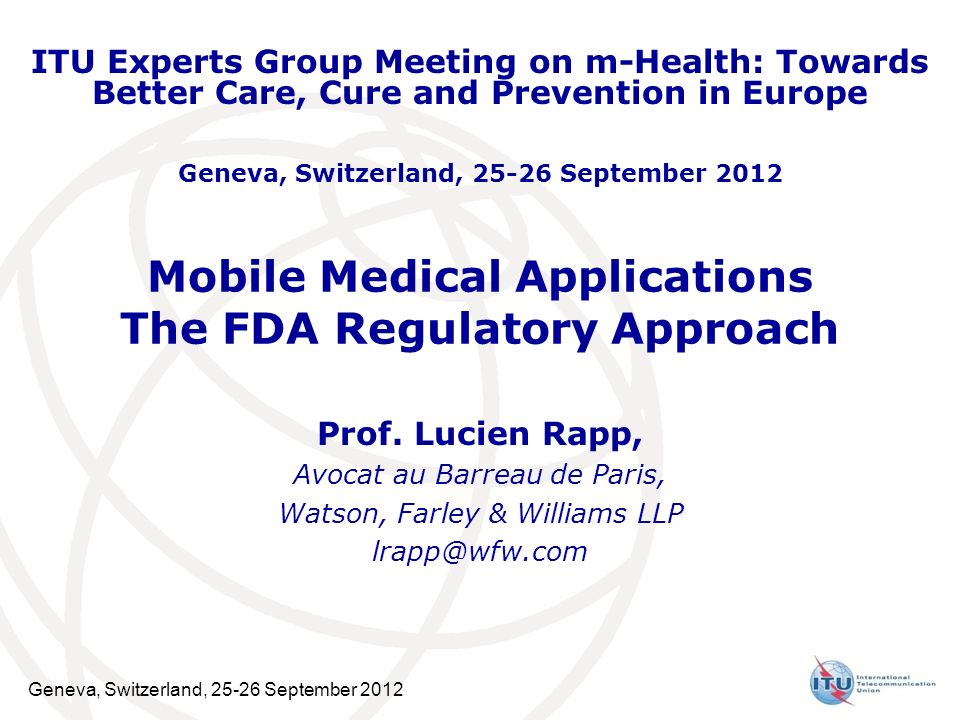 Geneva, Switzerland, 25-26 September 2012 Mobile Medical Applications The FDA Regulatory Approach Prof.