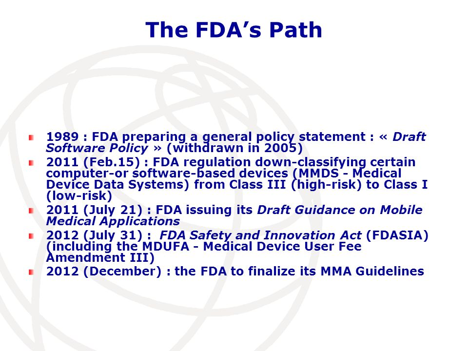 The FDAs Path 1989 : FDA preparing a general policy statement : « Draft Software Policy » (withdrawn in 2005) 2011 (Feb.15) : FDA regulation down-clas