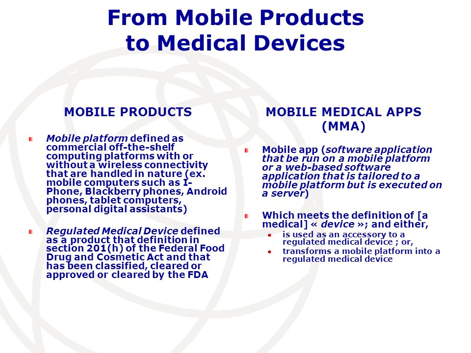 From Mobile Products to Medical Devices MOBILE PRODUCTS Mobile platform defined as commercial off-the-shelf computing platforms with or without a wireless connectivity that are handled in nature (ex.