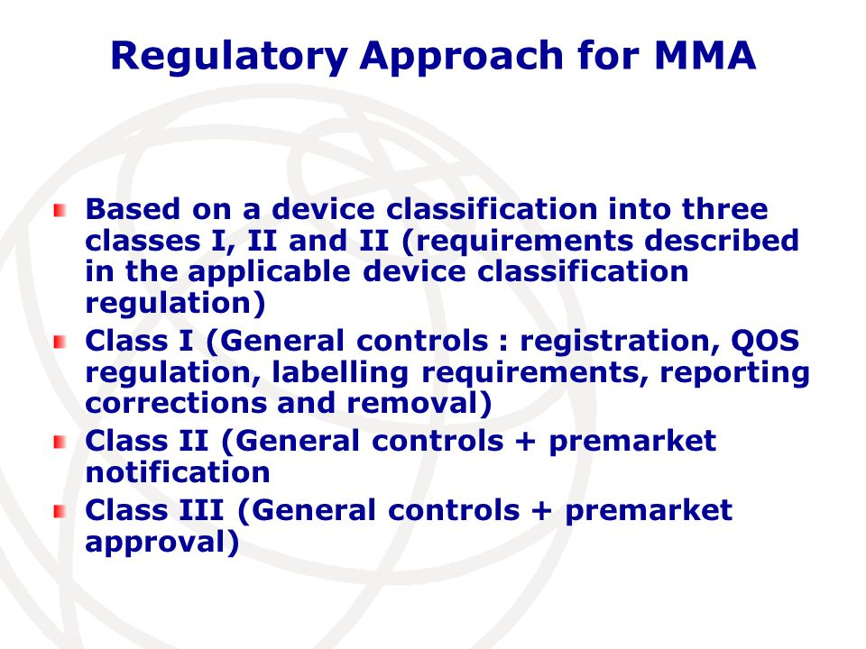 Regulatory Approach for MMA Based on a device classification into three classes I, II and II (requirements described in the applicable device classifi