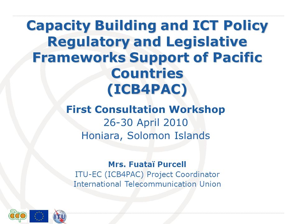 International Telecommunication Union ICB4PAC: Success factors Countries: Countries commitment /political will for collective action -> contribution of resources Committed Focal Points Regional Institutions: Regional Institutions ready to provide support (expertise, experience) to the project in their areas of concentration Project team: Multi-disciplinary team, project management oriented, able to mobilize resources and experts with good understanding of the Pacific Island context 2