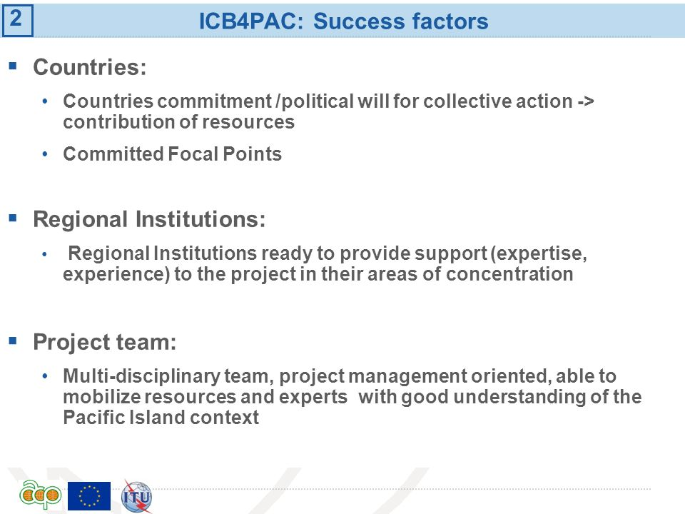 International Telecommunication Union ICB4PAC: Success factors Countries: Countries commitment /political will for collective action -> contribution o