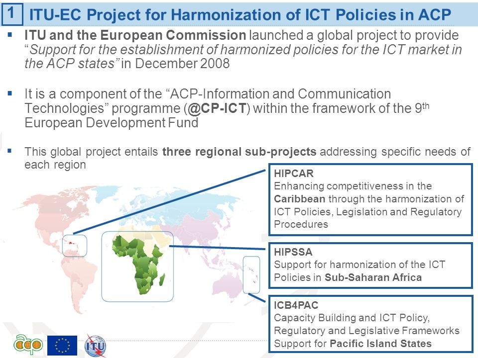 International Telecommunication Union ITU-EC Project for Harmonization of ICT Policies in ACP ITU and the European Commission launched a global projec