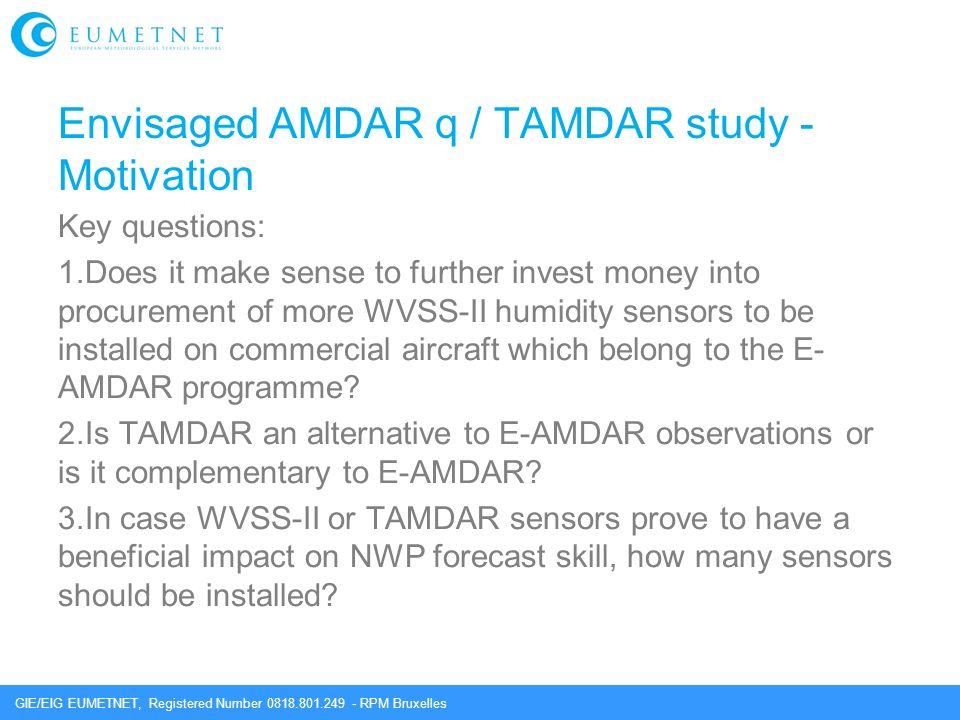 GIE/EIG EUMETNET, Registered Number 0818.801.249 - RPM Bruxelles Envisaged AMDAR q / TAMDAR study - Motivation Key questions: 1.Does it make sense to