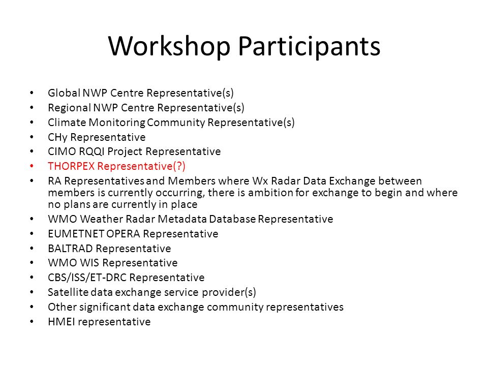 Workshop Participants Global NWP Centre Representative(s) Regional NWP Centre Representative(s) Climate Monitoring Community Representative(s) CHy Rep