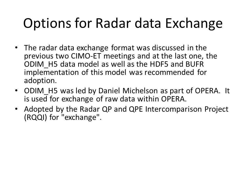 Options for Radar data Exchange The radar data exchange format was discussed in the previous two CIMO-ET meetings and at the last one, the ODIM_H5 dat