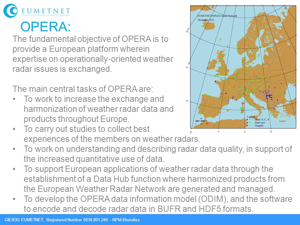 GIE/EIG EUMETNET, Registered Number 0818.801.249 - RPM Bruxelles OPERA: The fundamental objective of OPERA is to provide a European platform wherein e