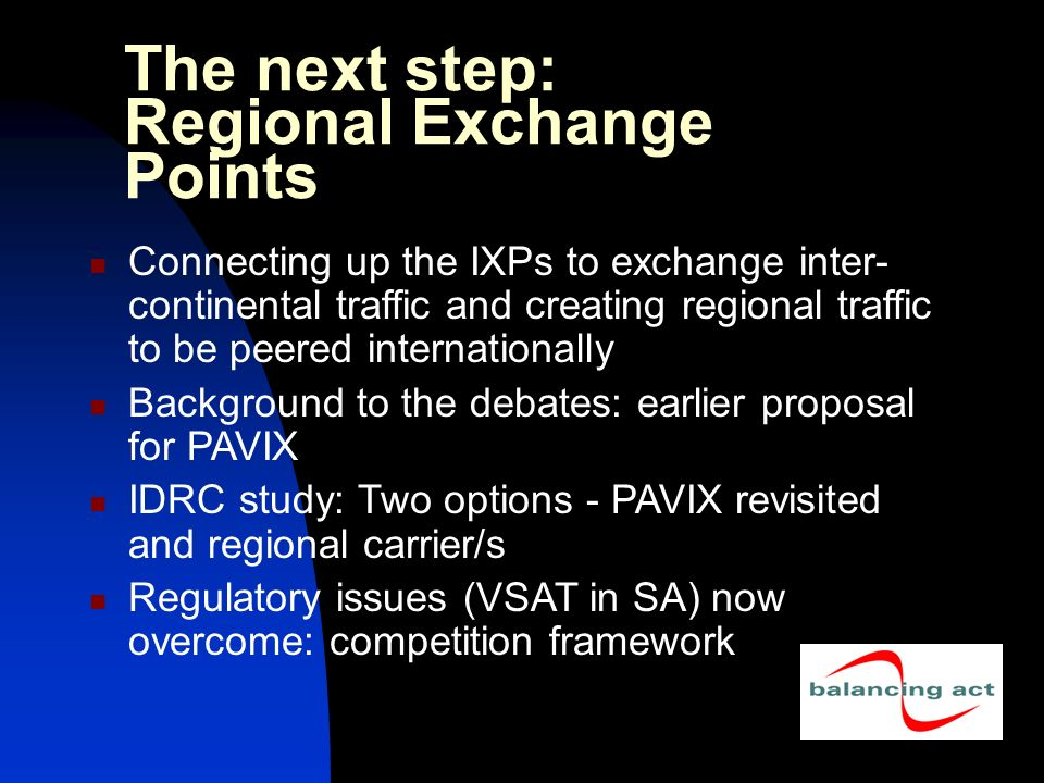 The next step: Regional Exchange Points Connecting up the IXPs to exchange inter- continental traffic and creating regional traffic to be peered inter