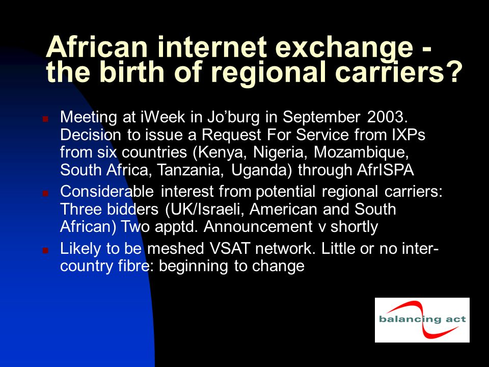 Meeting at iWeek in Joburg in September 2003. Decision to issue a Request For Service from IXPs from six countries (Kenya, Nigeria, Mozambique, South