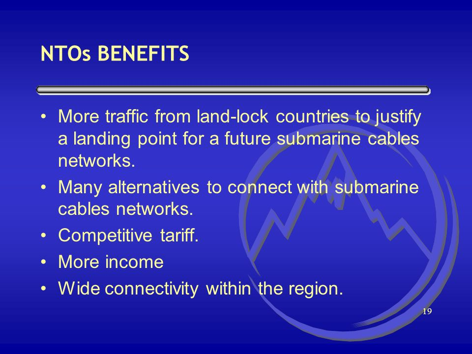 18 NTOs BENEFITS Save transit charges. Construction of neighboring links.