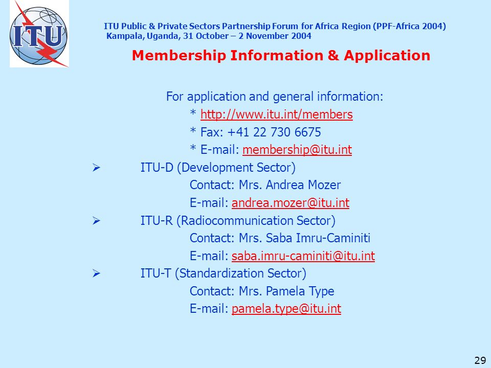 29 Membership Information & Application For application and general information: * http://www.itu.int/membershttp://www.itu.int/members * Fax: +41 22
